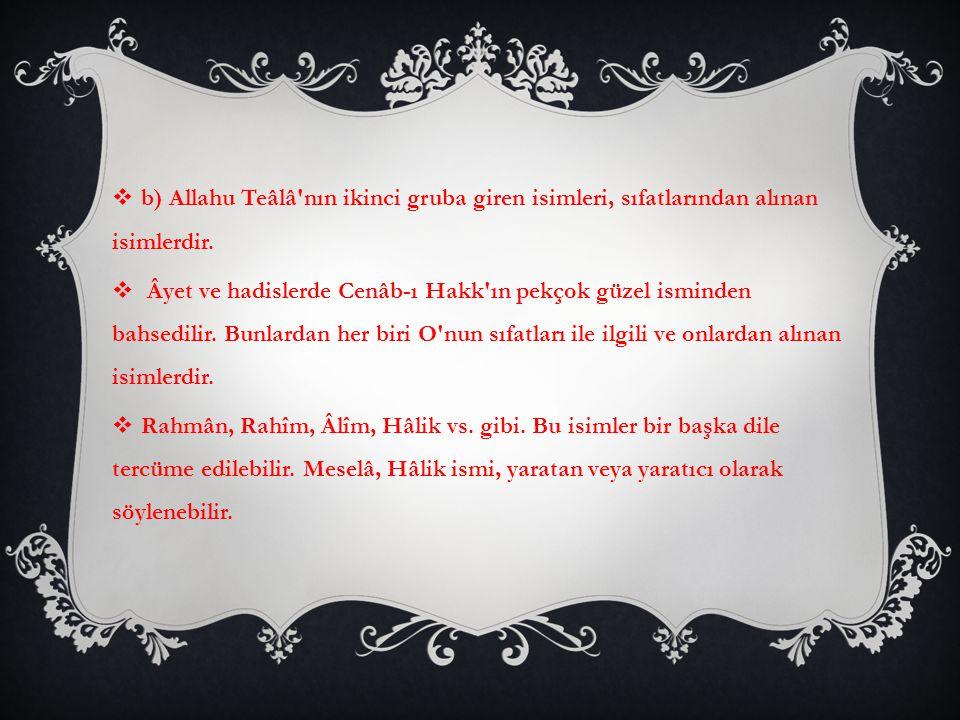  b) Allahu Teâlâ'nın ikinci gruba giren isimleri, sıfatlarından alınan isimlerdir.  Âyet ve hadislerde Cenâb-ı Hakk'ın pekçok güzel isminden bahsedi
