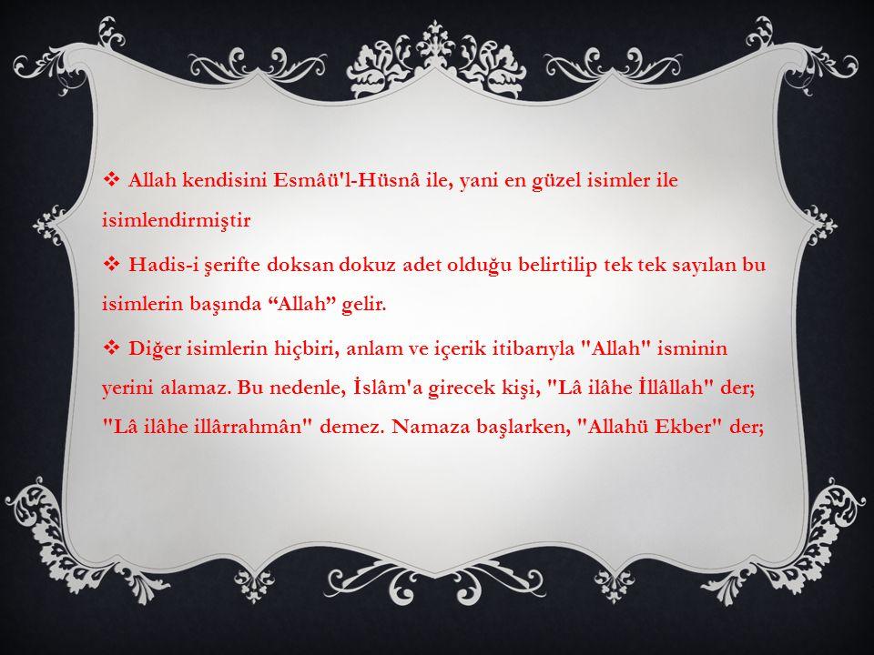  Allah kendisini Esmâü'l-Hüsnâ ile, yani en güzel isimler ile isimlendirmiştir  Hadis-i şerifte doksan dokuz adet olduğu belirtilip tek tek sayılan