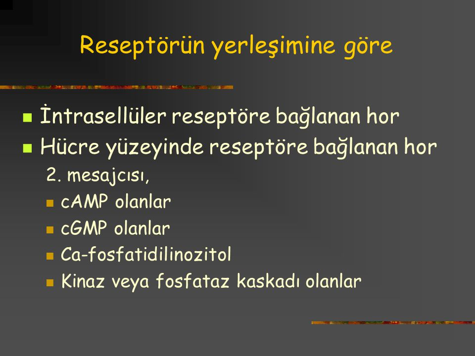 Reseptörün yerleşimine göre İntrasellüler reseptöre bağlanan hor Hücre yüzeyinde reseptöre bağlanan hor 2. mesajcısı, cAMP olanlar cGMP olanlar Ca-fos