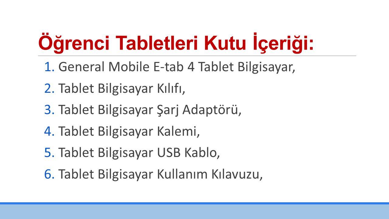 Öğrenci Tabletleri Kutu İçeriği: 1.General Mobile E-tab 4 Tablet Bilgisayar, 2.