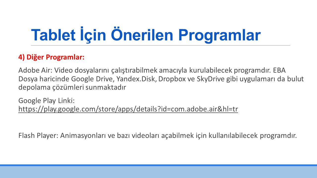 Tablet İçin Önerilen Programlar 4) Diğer Programlar: Adobe Air: Video dosyalarını çalıştırabilmek amacıyla kurulabilecek programdır.