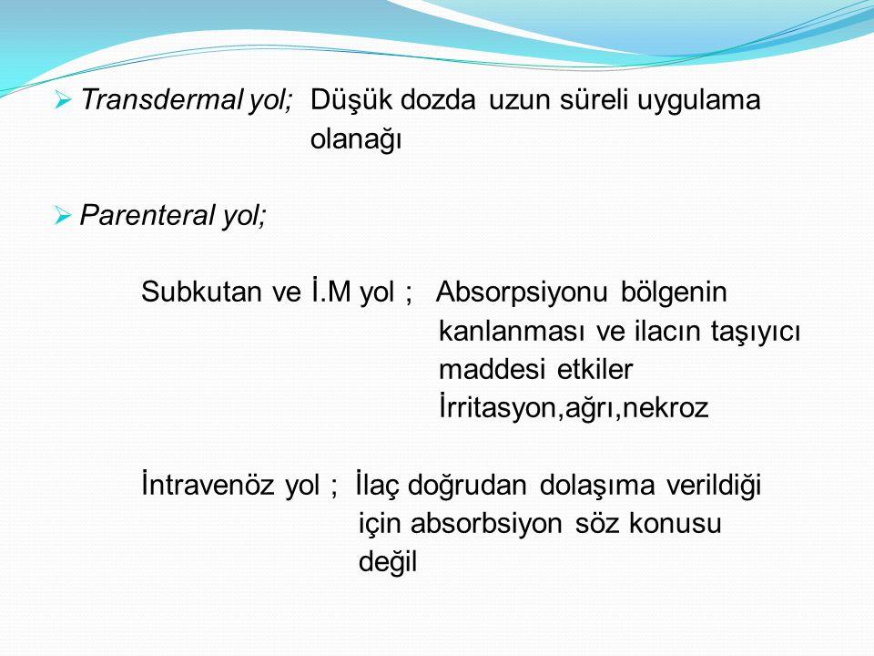  Transdermal yol; Düşük dozda uzun süreli uygulama olanağı  Parenteral yol; Subkutan ve İ.M yol ; Absorpsiyonu bölgenin kanlanması ve ilacın taşıyıc