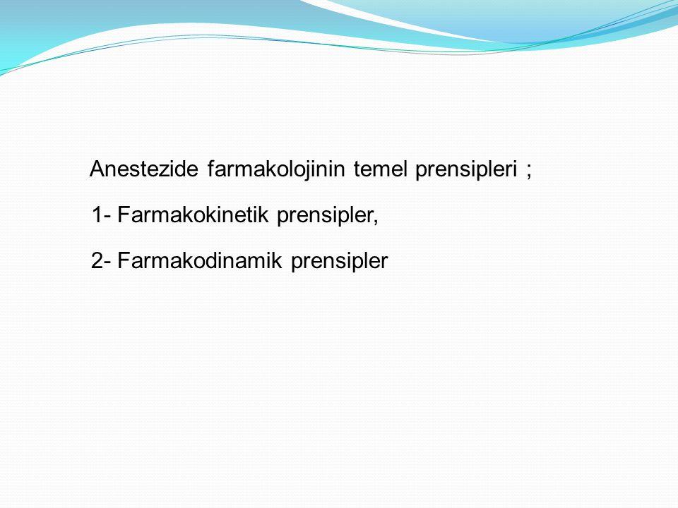 Anestezide farmakolojinin temel prensipleri ; 1- Farmakokinetik prensipler, 2- Farmakodinamik prensipler