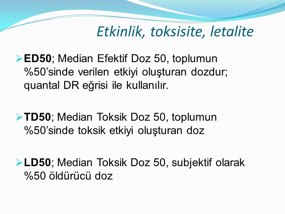 Etkinlik, toksisite, letalite  ED50; Median Efektif Doz 50, toplumun %50'sinde verilen etkiyi oluşturan dozdur; quantal DR eğrisi ile kullanılır.  T