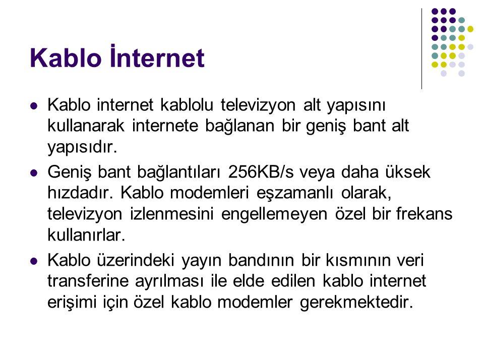 Kablo İnternet Kablo internet kablolu televizyon alt yapısını kullanarak internete bağlanan bir geniş bant alt yapısıdır. Geniş bant bağlantıları 256K