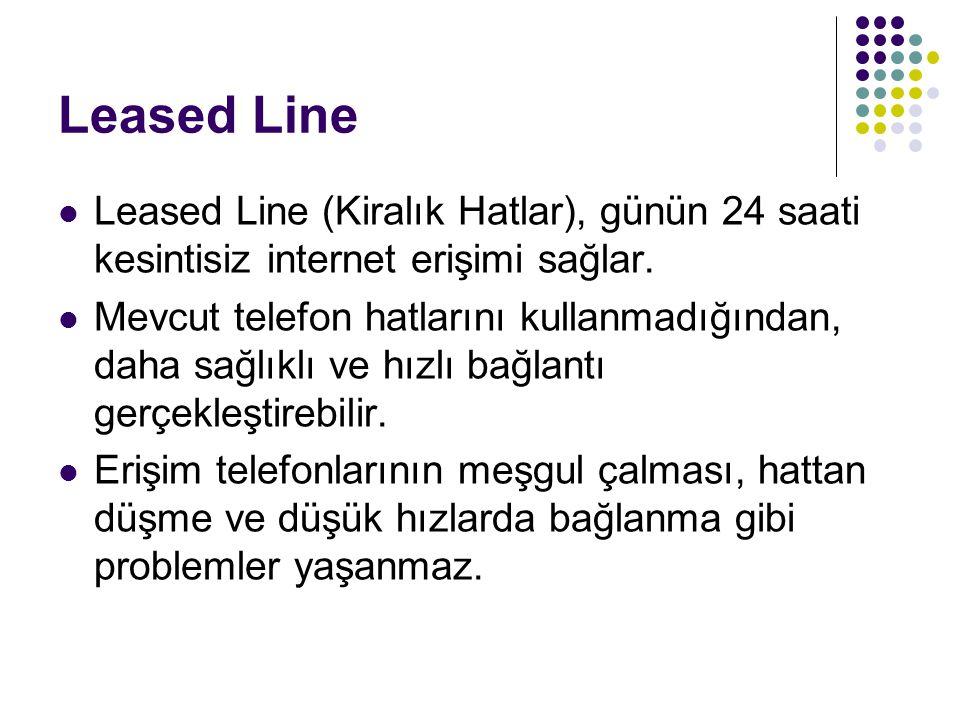 Leased Line Leased Line (Kiralık Hatlar), günün 24 saati kesintisiz internet erişimi sağlar. Mevcut telefon hatlarını kullanmadığından, daha sağlıklı