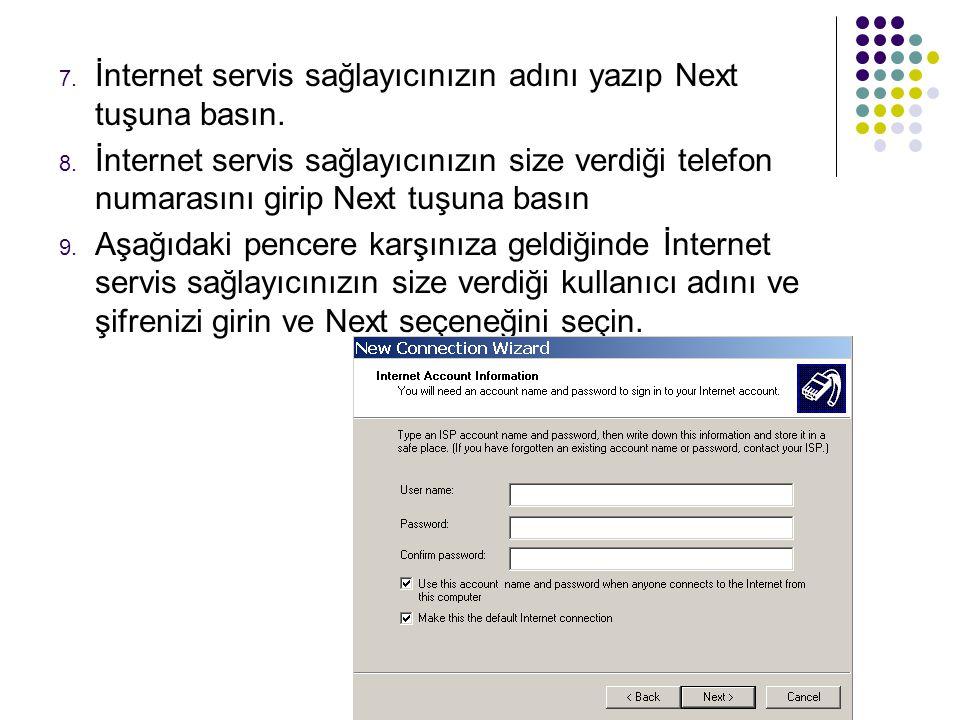 7. İnternet servis sağlayıcınızın adını yazıp Next tuşuna basın. 8. İnternet servis sağlayıcınızın size verdiği telefon numarasını girip Next tuşuna b