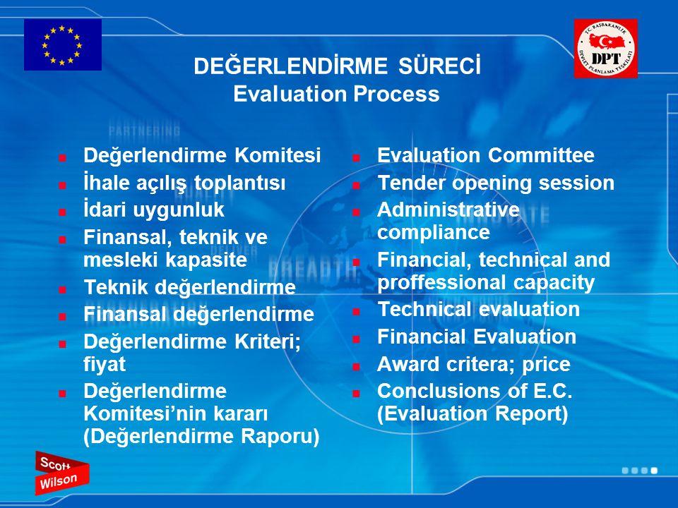 DEĞERLENDİRME SÜRECİ Evaluation Process Değerlendirme Komitesi İhale açılış toplantısı İdari uygunluk Finansal, teknik ve mesleki kapasite Teknik değe