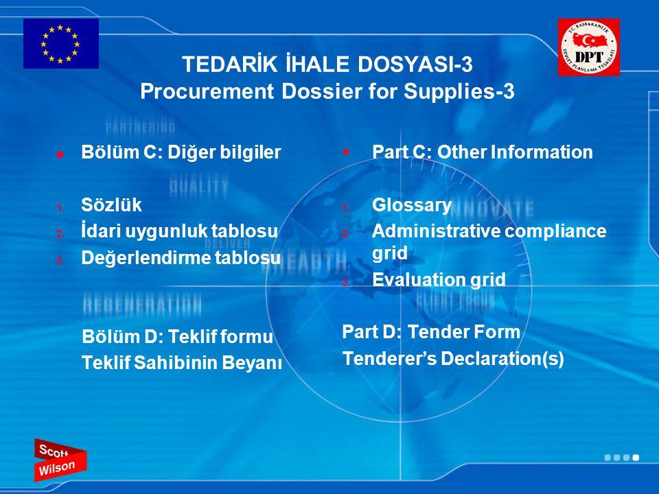 TEDARİK İHALE DOSYASI-3 Procurement Dossier for Supplies-3 Bölüm C: Diğer bilgiler 1. Sözlük 2. İdari uygunluk tablosu 3. Değerlendirme tablosu Bölüm