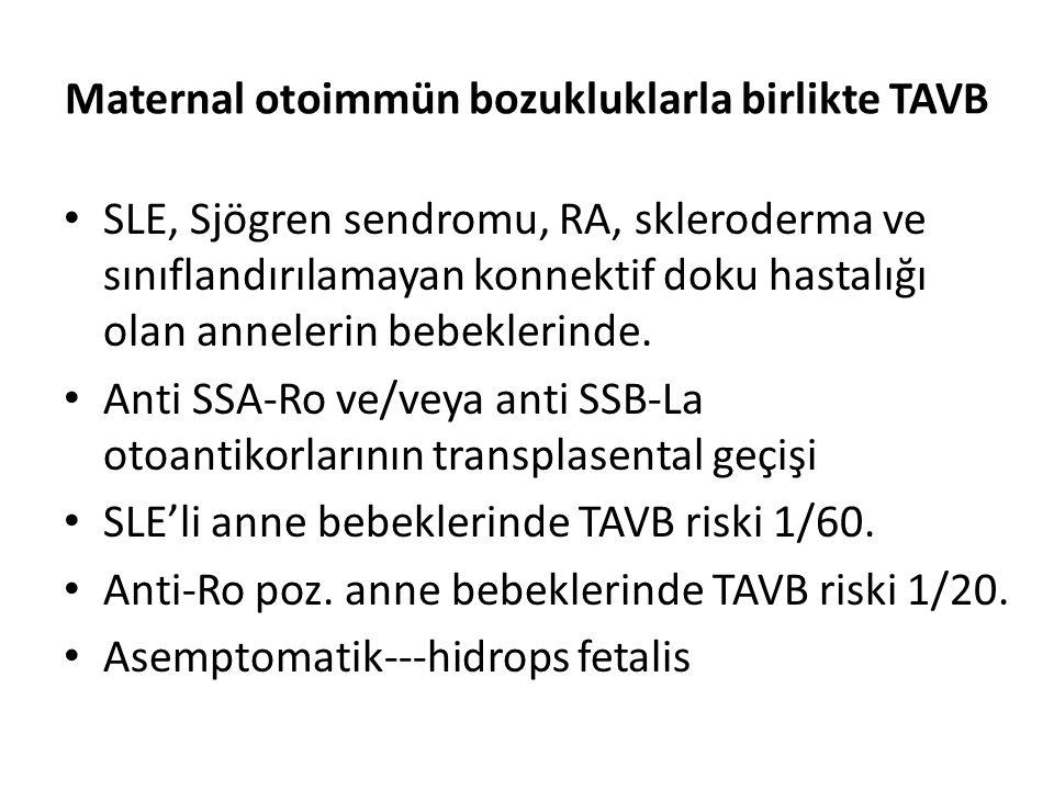 Maternal otoimmün bozukluklarla birlikte TAVB SLE, Sjögren sendromu, RA, skleroderma ve sınıflandırılamayan konnektif doku hastalığı olan annelerin bebeklerinde.