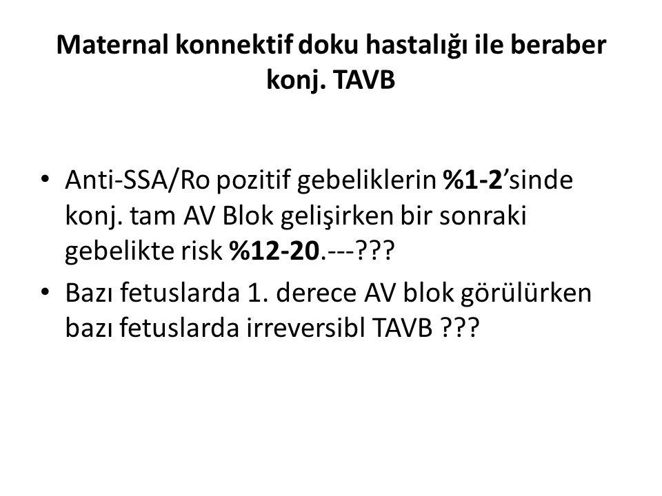 Maternal konnektif doku hastalığı ile beraber konj. TAVB Anti-SSA/Ro pozitif gebeliklerin %1-2'sinde konj. tam AV Blok gelişirken bir sonraki gebelikt