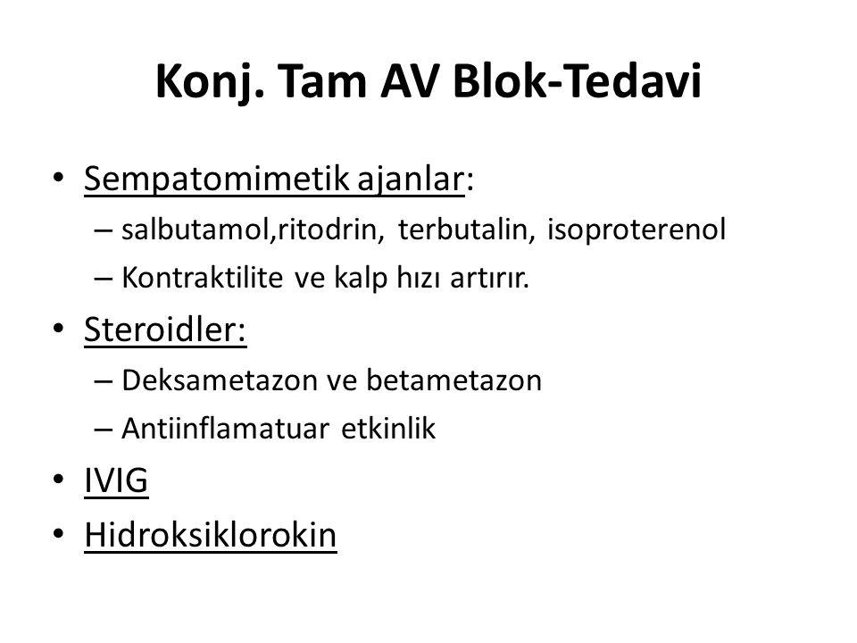 Konj. Tam AV Blok-Tedavi Sempatomimetik ajanlar: – salbutamol,ritodrin, terbutalin, isoproterenol – Kontraktilite ve kalp hızı artırır. Steroidler: –