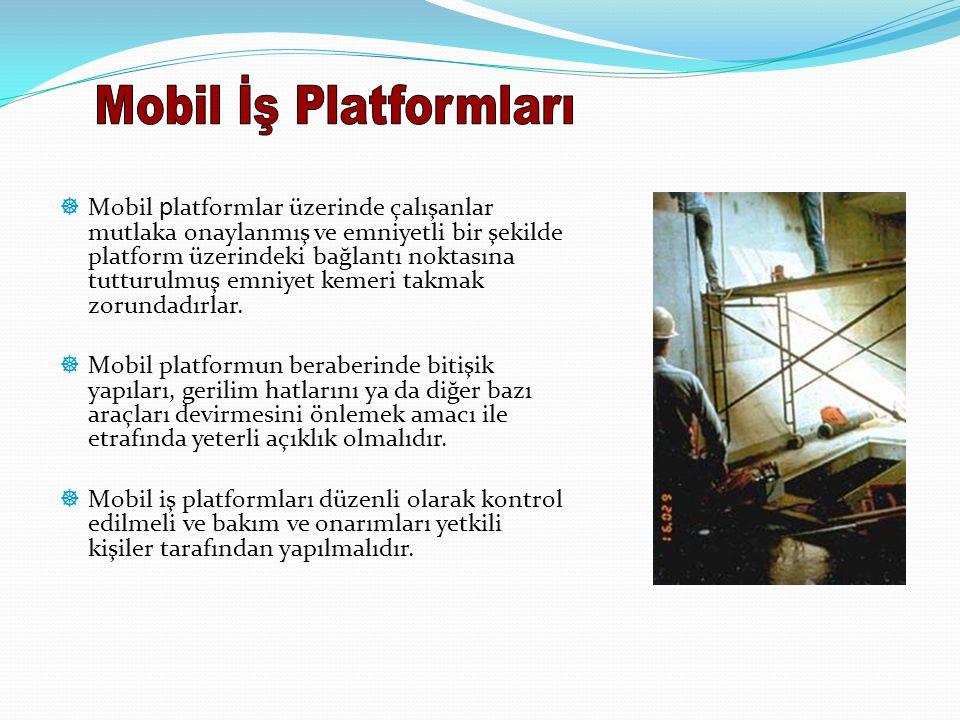  Mobil p latformlar üzerinde çalışanlar mutlaka onaylanmış ve emniyetli bir şekilde platform üzerindeki bağlantı noktasına tutturulmuş emniyet kemeri