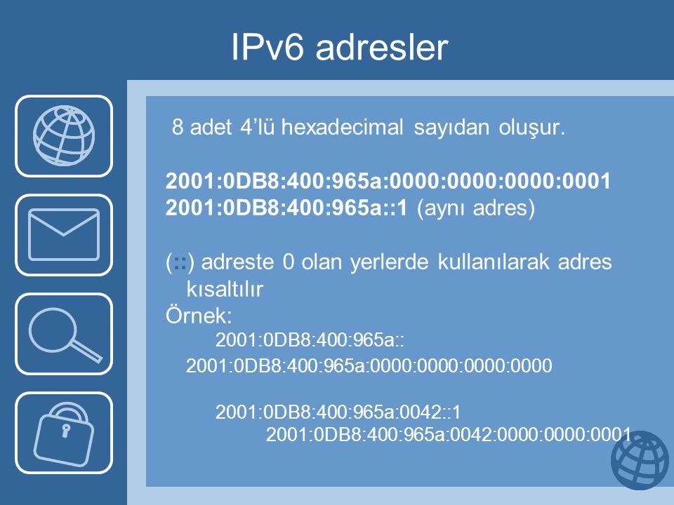 IPv6 adresler 8 adet 4'lü hexadecimal sayıdan oluşur. 2001:0DB8:400:965a:0000:0000:0000:0001 2001:0DB8:400:965a::1 (aynı adres) (::) adreste 0 olan ye