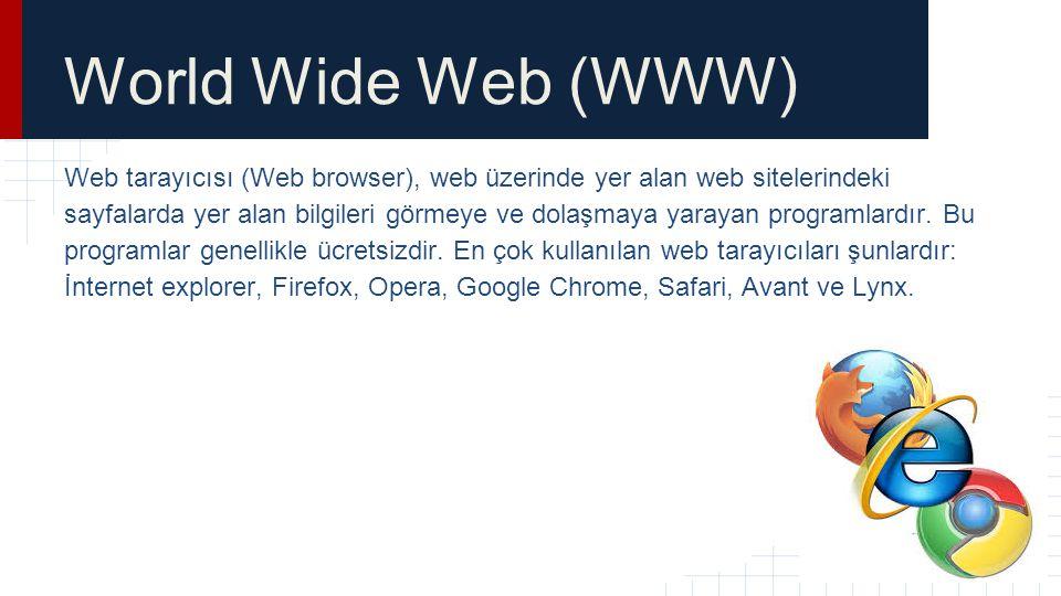 World Wide Web (WWW) Web tarayıcısı (Web browser), web üzerinde yer alan web sitelerindeki sayfalarda yer alan bilgileri görmeye ve dolaşmaya yarayan