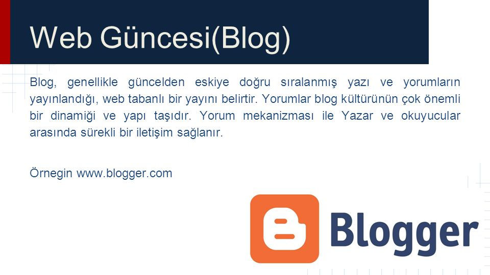 Web Güncesi(Blog) Blog, genellikle güncelden eskiye doğru sıralanmış yazı ve yorumların yayınlandığı, web tabanlı bir yayını belirtir. Yorumlar blog k