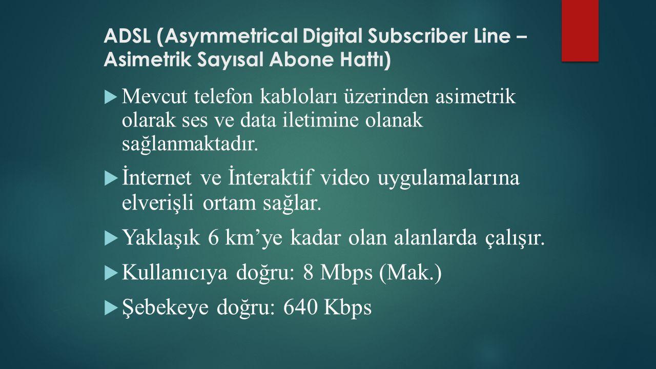 ADSL (Asymmetrical Digital Subscriber Line – Asimetrik Sayısal Abone Hattı)  Mevcut telefon kabloları üzerinden asimetrik olarak ses ve data iletimin