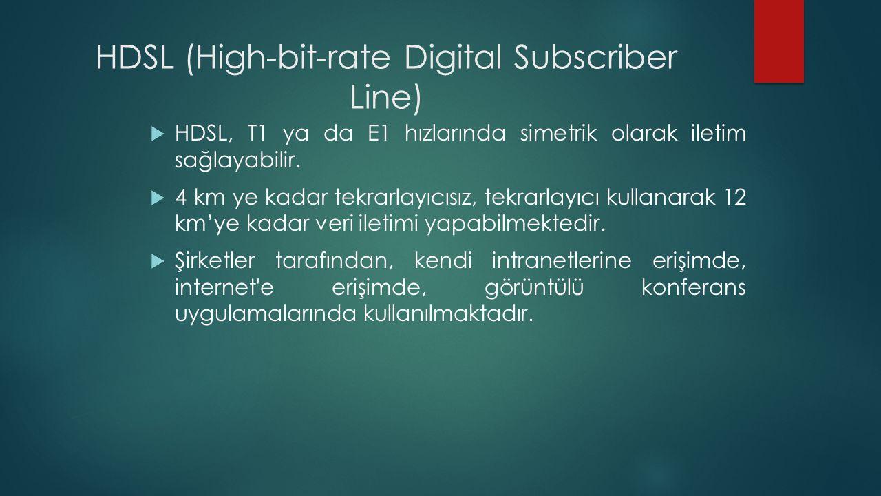HDSL (High-bit-rate Digital Subscriber Line)  HDSL, T1 ya da E1 hızlarında simetrik olarak iletim sağlayabilir.  4 km ye kadar tekrarlayıcısız, tekr