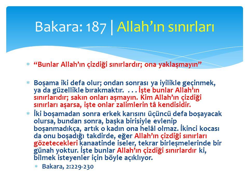 """ """"Bunlar Allah'ın çizdiği sınırlardır; ona yaklaşmayın""""  Boşama iki defa olur; ondan sonrası ya iyilikle geçinmek, ya da güzellikle bırakmaktır...."""