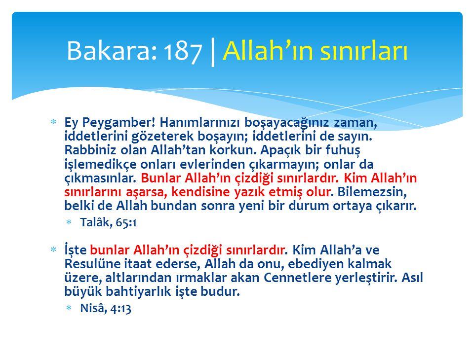  Ey Peygamber! Hanımlarınızı boşayacağınız zaman, iddetlerini gözeterek boşayın; iddetlerini de sayın. Rabbiniz olan Allah'tan korkun. Apaçık bir fuh