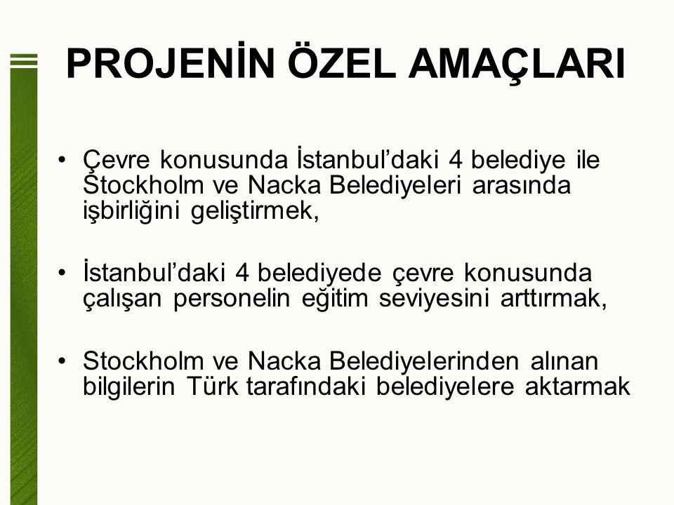 PROJENİN ÖZEL AMAÇLARI Çevre konusunda İstanbul'daki 4 belediye ile Stockholm ve Nacka Belediyeleri arasında işbirliğini geliştirmek, İstanbul'daki 4 belediyede çevre konusunda çalışan personelin eğitim seviyesini arttırmak, Stockholm ve Nacka Belediyelerinden alınan bilgilerin Türk tarafındaki belediyelere aktarmak