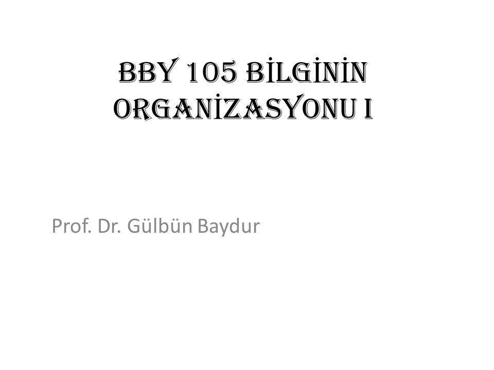 BBY 105 B İ LG İ N İ N ORGAN İ ZASYONU I Prof. Dr. Gülbün Baydur