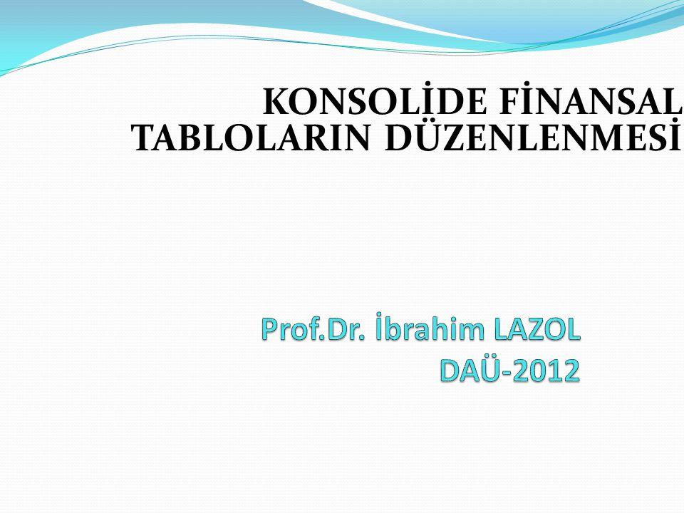 KONSOLİDE FİNANSAL TABLOLARIN DÜZENLENMESİ