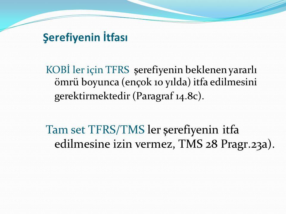 Şerefiyenin İtfası KOBİ ler için TFRS şerefiyenin beklenen yararlı ömrü boyunca (ençok 10 yılda) itfa edilmesini gerektirmektedir (Paragraf 14.8c). Ta