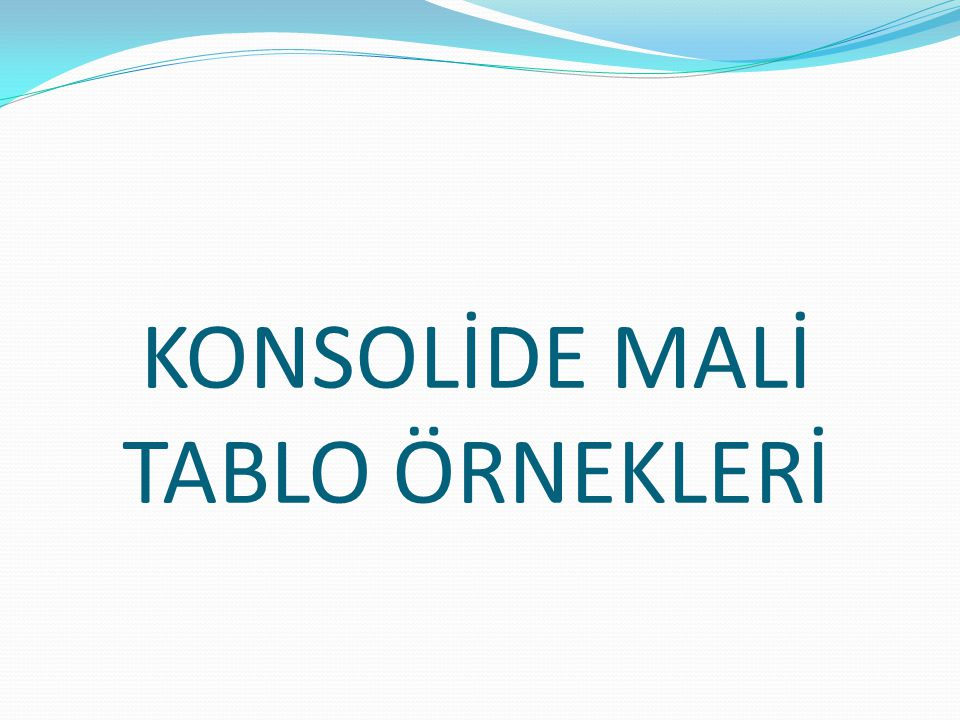 KONSOLİDE MALİ TABLO ÖRNEKLERİ