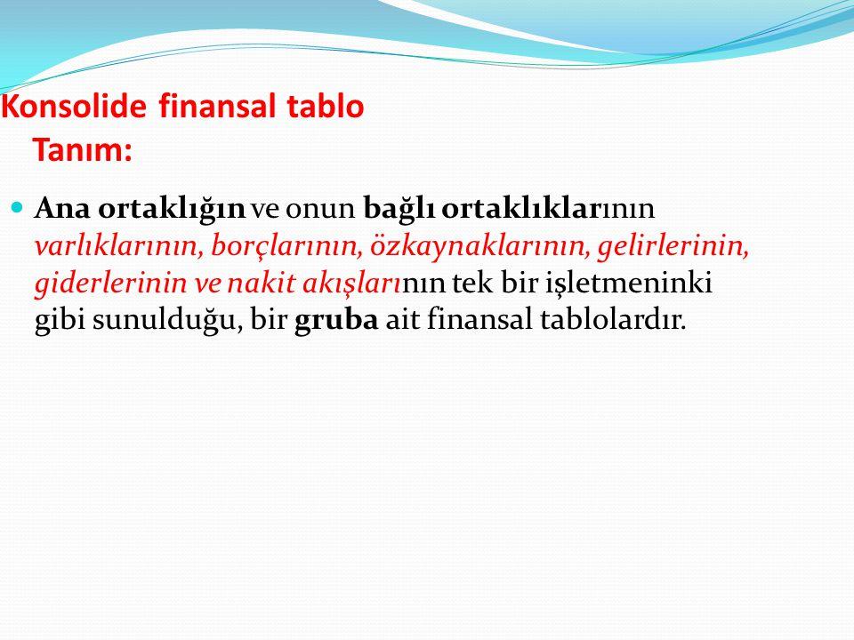 Konsolide finansal tablololar Amaç: Konsolide finansal tablo düzenlemenin önde gelen amacı, (azınlık pay sahipleri ve bağlı ortaklık kreditörlerinden çok) ana ortaklık yatırımcılarına bilgi sunmaktır.