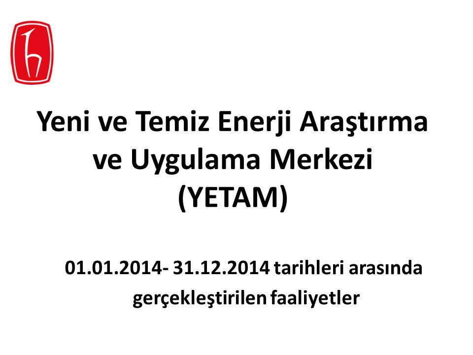 Yeni ve Temiz Enerji Araştırma ve Uygulama Merkezi (YETAM) 01.01.2014- 31.12.2014 tarihleri arasında gerçekleştirilen faaliyetler
