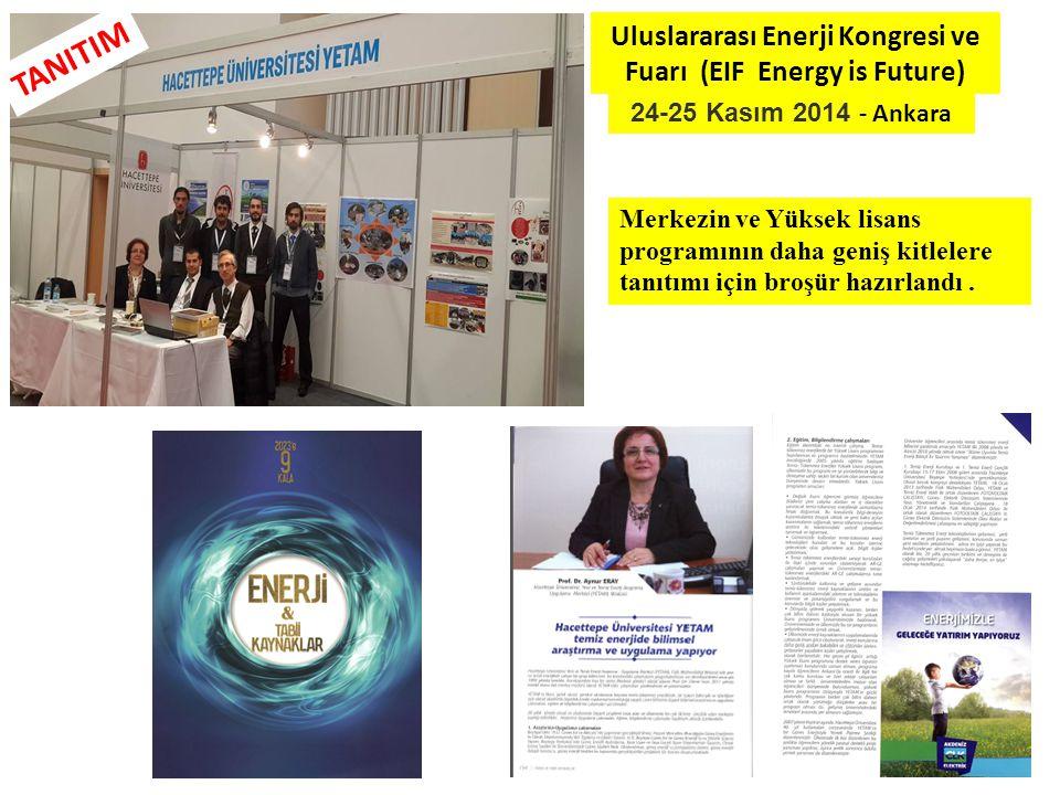 24-25 Kasım 2014 - Ankara Uluslararası Enerji Kongresi ve Fuarı (EIF Energy is Future) TANITIM Merkezin ve Yüksek lisans programının daha geniş kitlelere tanıtımı için broşür hazırlandı.