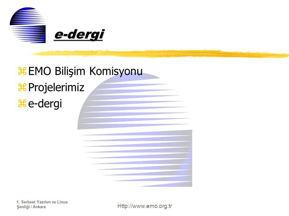 1. Serbest Yazılım ve Linux Şenliği / Ankara Http://www.emo.org.tr e-dergi zEMO Bilişim Komisyonu zProjelerimiz ze-dergi