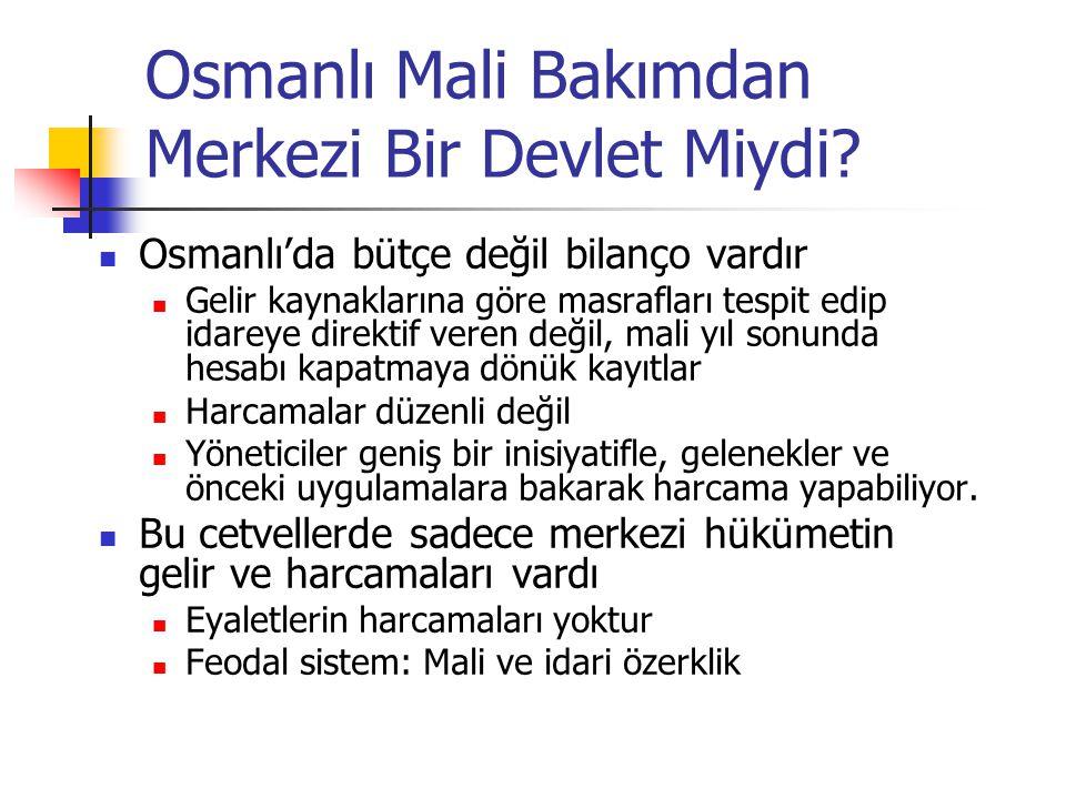 Osmanlı Mali Bakımdan Merkezi Bir Devlet Miydi? Osmanlı'da bütçe değil bilanço vardır Gelir kaynaklarına göre masrafları tespit edip idareye direktif