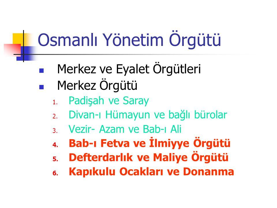 Osmanlı Yönetim Örgütü Merkez ve Eyalet Örgütleri Merkez Örgütü 1. Padişah ve Saray 2. Divan-ı Hümayun ve bağlı bürolar 3. Vezir- Azam ve Bab-ı Ali 4.