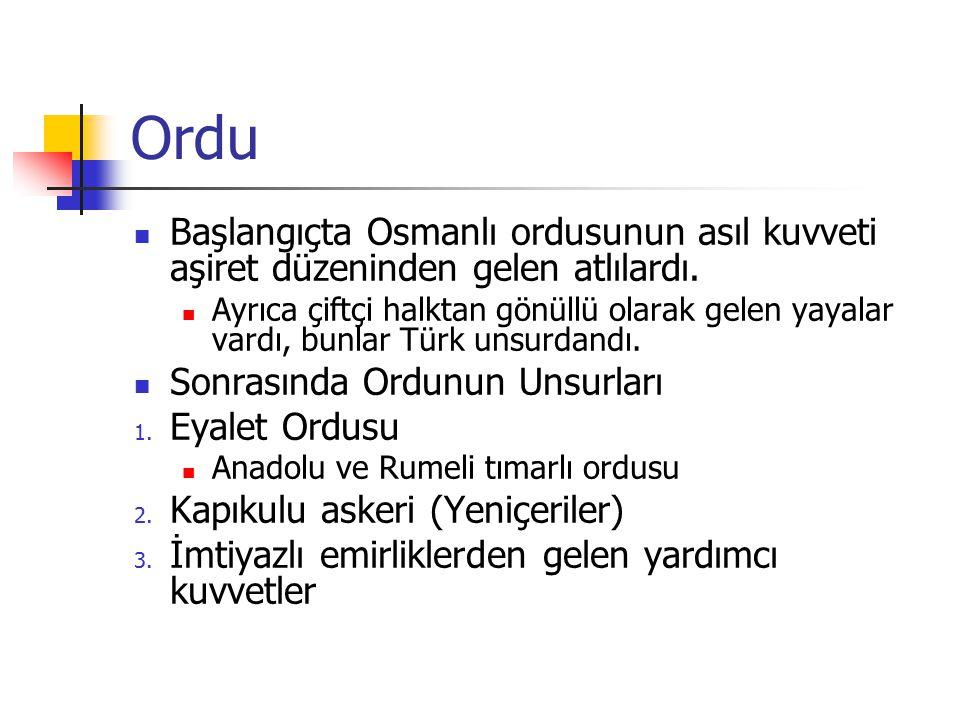 Ordu Başlangıçta Osmanlı ordusunun asıl kuvveti aşiret düzeninden gelen atlılardı. Ayrıca çiftçi halktan gönüllü olarak gelen yayalar vardı, bunlar Tü