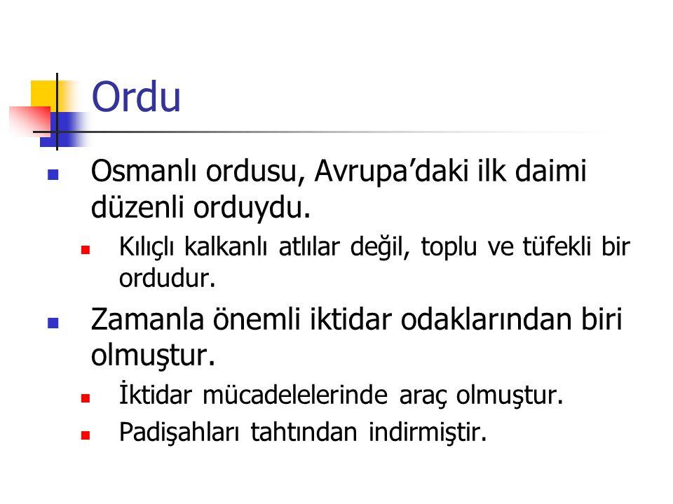 Ordu Osmanlı ordusu, Avrupa'daki ilk daimi düzenli orduydu. Kılıçlı kalkanlı atlılar değil, toplu ve tüfekli bir ordudur. Zamanla önemli iktidar odakl