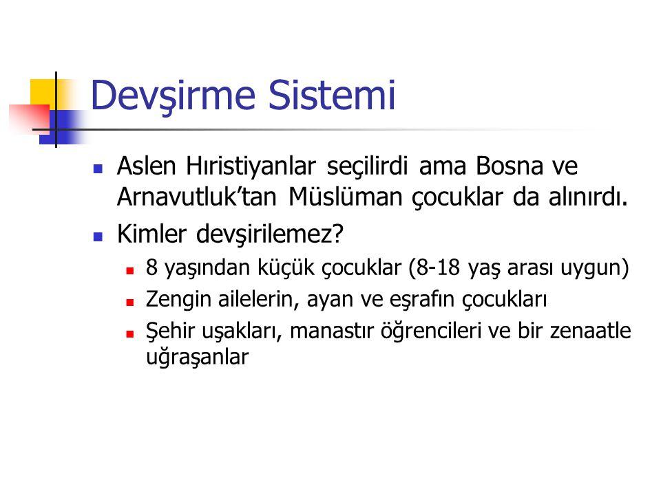 Devşirme Sistemi Aslen Hıristiyanlar seçilirdi ama Bosna ve Arnavutluk'tan Müslüman çocuklar da alınırdı. Kimler devşirilemez? 8 yaşından küçük çocukl