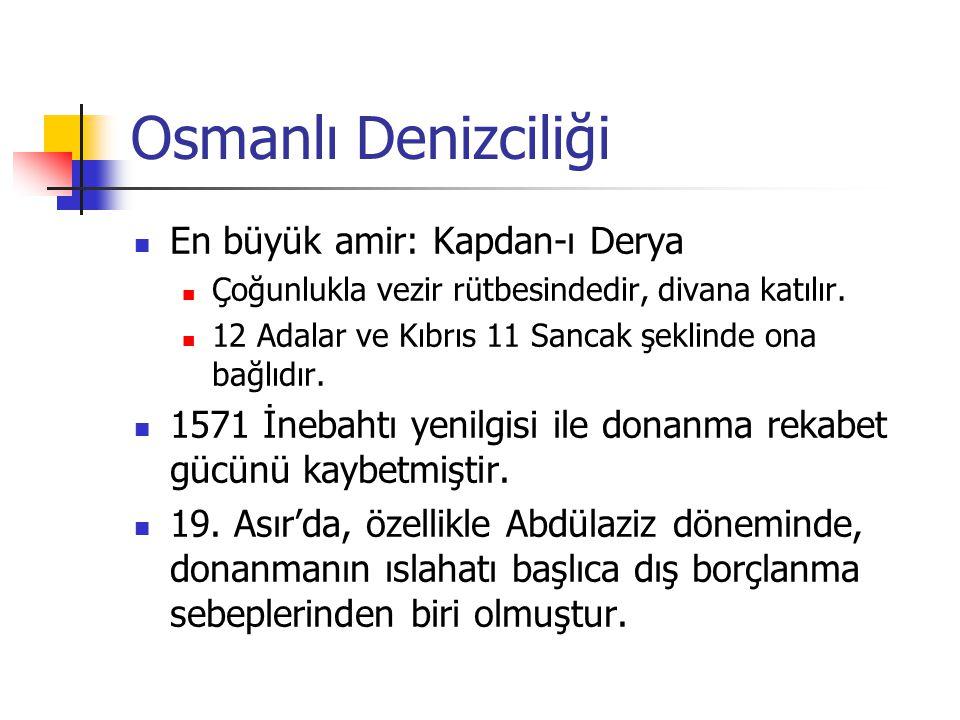 Osmanlı Denizciliği En büyük amir: Kapdan-ı Derya Çoğunlukla vezir rütbesindedir, divana katılır. 12 Adalar ve Kıbrıs 11 Sancak şeklinde ona bağlıdır.