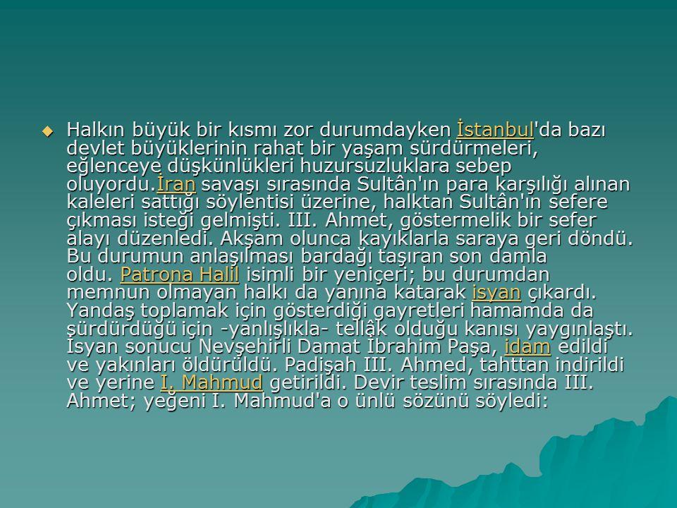  Halkın büyük bir kısmı zor durumdayken İstanbul'da bazı devlet büyüklerinin rahat bir yaşam sürdürmeleri, eğlenceye düşkünlükleri huzursuzluklara se