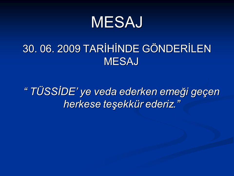 """MESAJ 30. 06. 2009 TARİHİNDE GÖNDERİLEN MESAJ """" TÜSSİDE' ye veda ederken emeği geçen herkese teşekkür ederiz."""""""