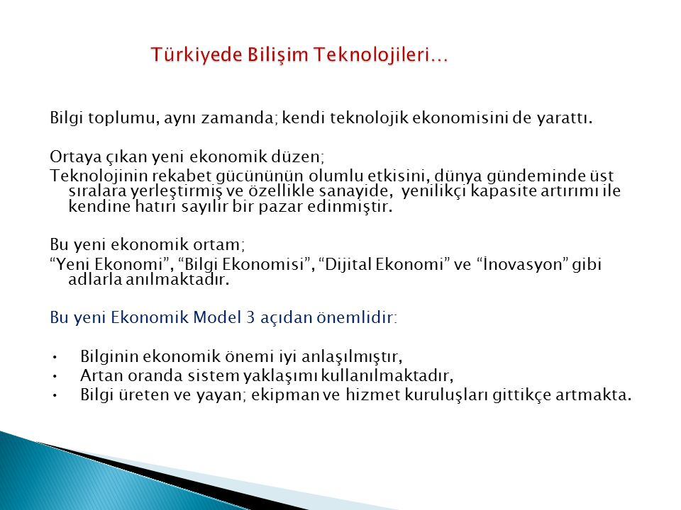 Bilgi toplumu, aynı zamanda; kendi teknolojik ekonomisini de yarattı. Ortaya çıkan yeni ekonomik düzen; Teknolojinin rekabet gücününün olumlu etkisini
