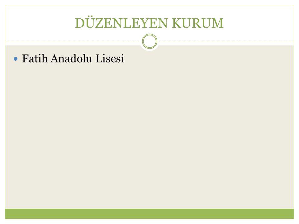 DÜZENLEYEN KURUM Fatih Anadolu Lisesi