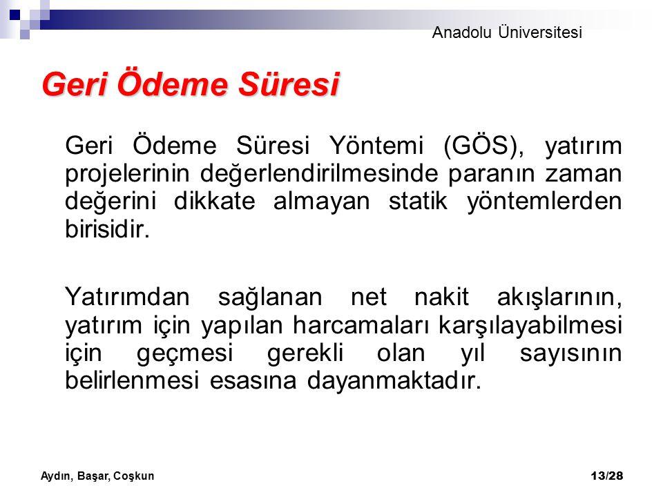 Anadolu Üniversitesi Aydın, Başar, Coşkun 13/28 Geri Ödeme Süresi Geri Ödeme Süresi Yöntemi (GÖS), yatırım projelerinin değerlendirilmesinde paranın z