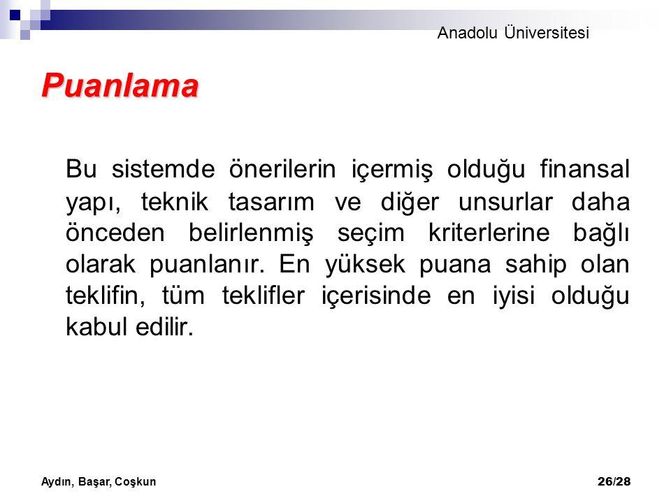 Anadolu Üniversitesi Aydın, Başar, Coşkun 26/28 Puanlama Bu sistemde önerilerin içermiş olduğu finansal yapı, teknik tasarım ve diğer unsurlar daha ön