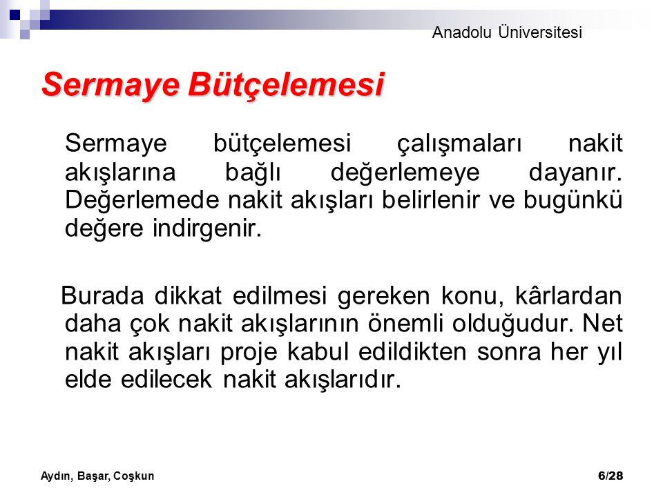 Anadolu Üniversitesi Aydın, Başar, Coşkun 6/28 Sermaye Bütçelemesi Sermaye bütçelemesi çalışmaları nakit akışlarına bağlı değerlemeye dayanır. Değerle