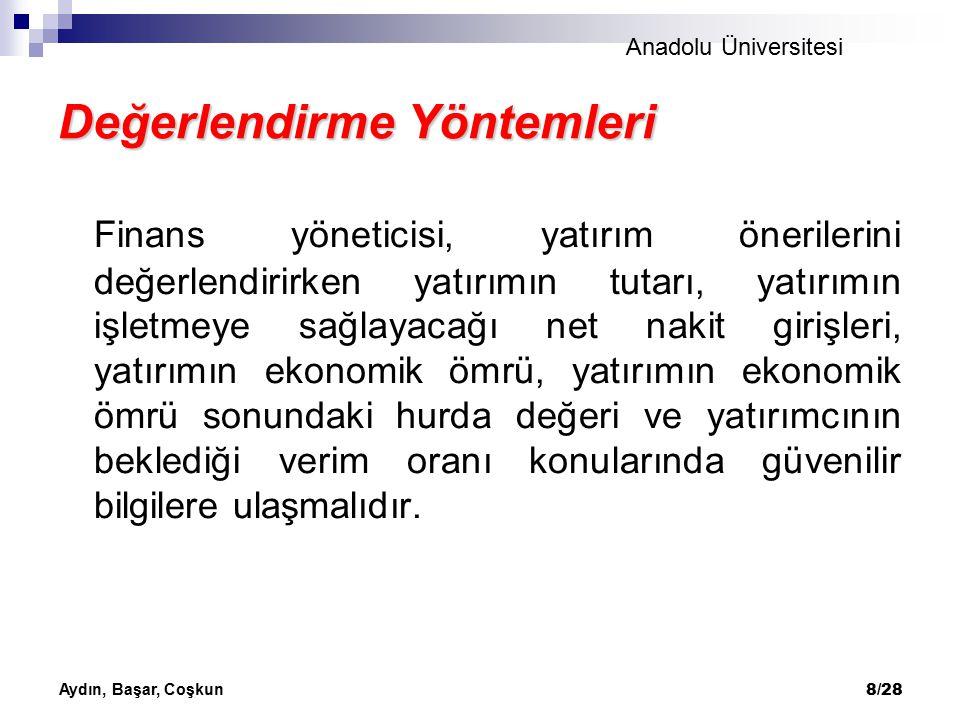 Anadolu Üniversitesi Aydın, Başar, Coşkun 8/28 Değerlendirme Yöntemleri Finans yöneticisi, yatırım önerilerini değerlendirirken yatırımın tutarı, yatı