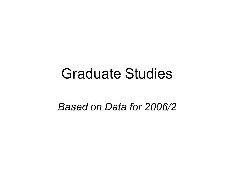 Graduate Studies Based on Data for 2006/2