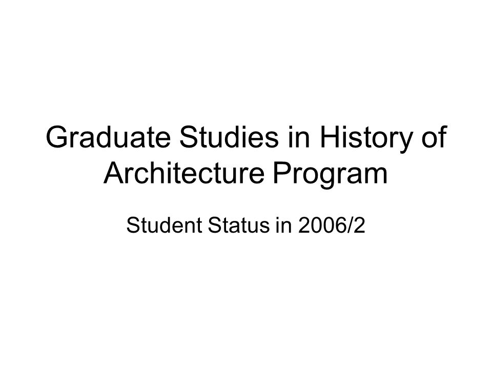 Graduate Studies in History of Architecture Program Student Status in 2006/2