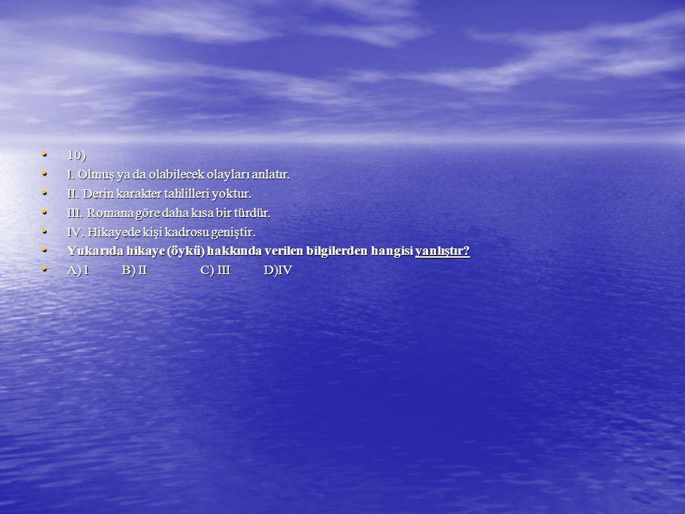 10) 10) I. Olmuş ya da olabilecek olayları anlatır. I. Olmuş ya da olabilecek olayları anlatır. II. Derin karakter tahlilleri yoktur. II. Derin karakt